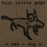Turk Knifes Pope: Mad Dog